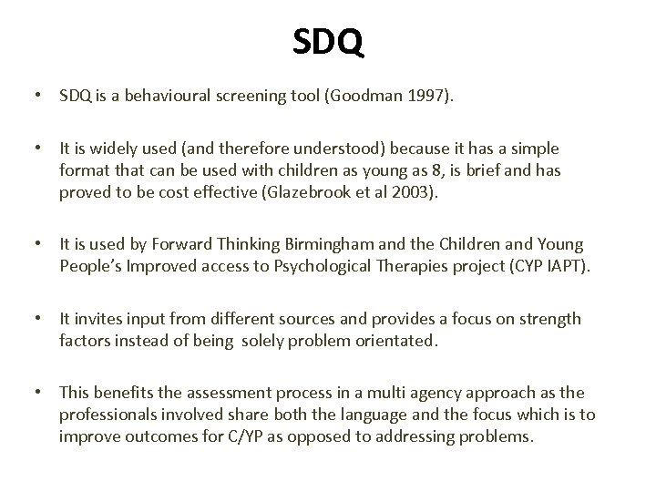 SDQ • SDQ is a behavioural screening tool (Goodman 1997). • It is widely