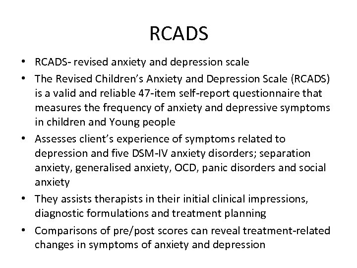 RCADS • RCADS- revised anxiety and depression scale • The Revised Children's Anxiety and