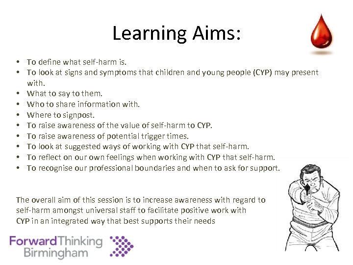 Learning Aims: • To define what self-harm is. • To look at signs and