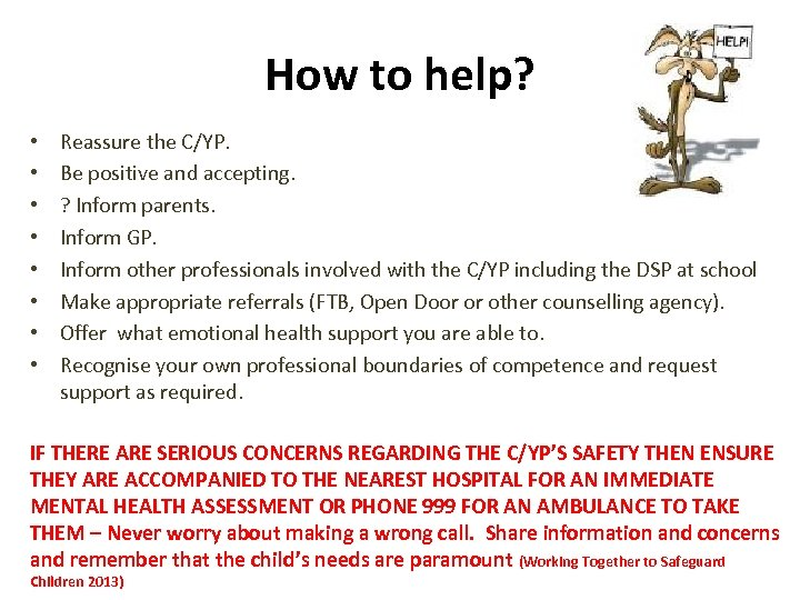 How to help? • • Reassure the C/YP. Be positive and accepting. ? Inform