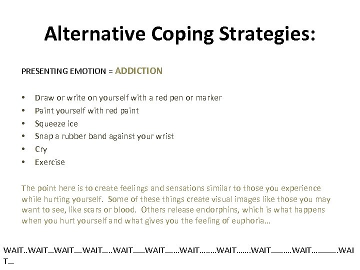 Alternative Coping Strategies: PRESENTING EMOTION = ADDICTION • • • Draw or write on