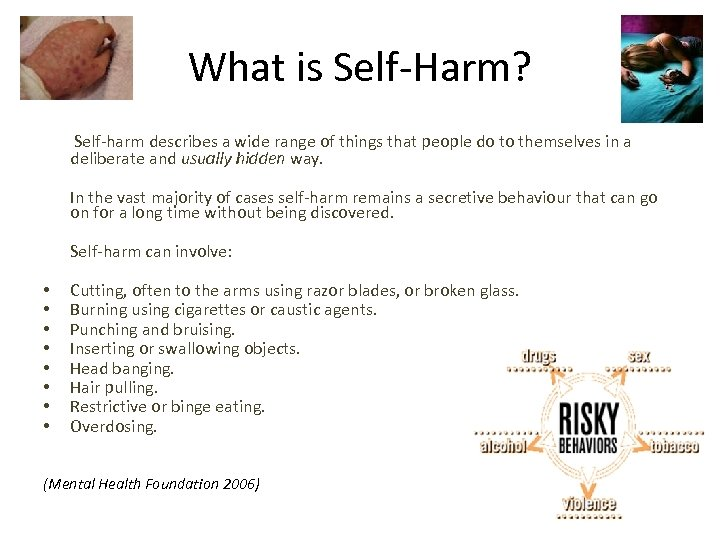 What is Self-Harm? Self-harm describes a wide range of things that people do to
