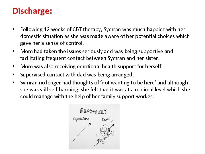 Discharge: • Following 12 weeks of CBT therapy, Symran was much happier with her