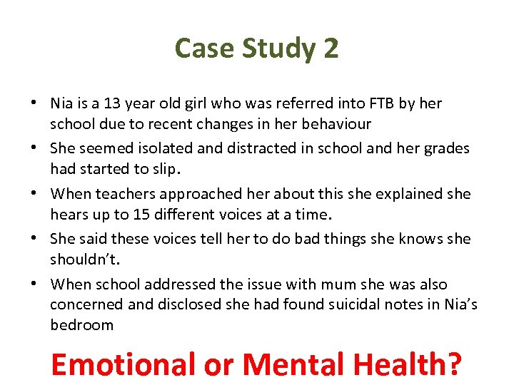 Case Study 2 • Nia is a 13 year old girl who was referred