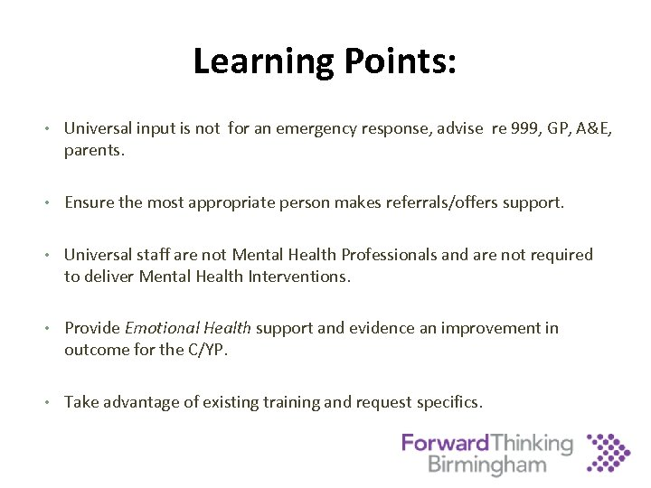 Learning Points: • Universal input is not for an emergency response, advise re 999,