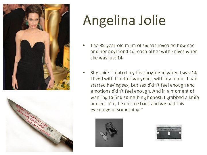 Angelina Jolie • The 35 -year-old mum of six has revealed how she and