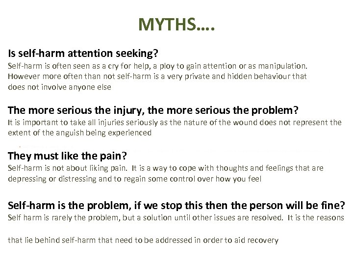 MYTHS…. Is self-harm attention seeking? Self-harm is often seen as a cry for help,