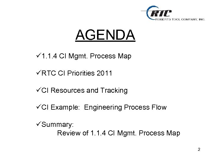 AGENDA ü 1. 1. 4 CI Mgmt. Process Map üRTC CI Priorities 2011 üCI