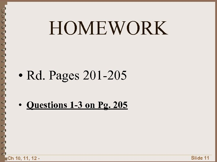HOMEWORK • Rd. Pages 201 -205 • Questions 1 -3 on Pg. 205 Ch