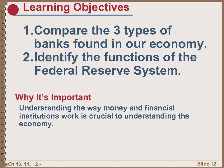 Learning Objectives 1. Compare the 3 types of banks found in our economy. 2.