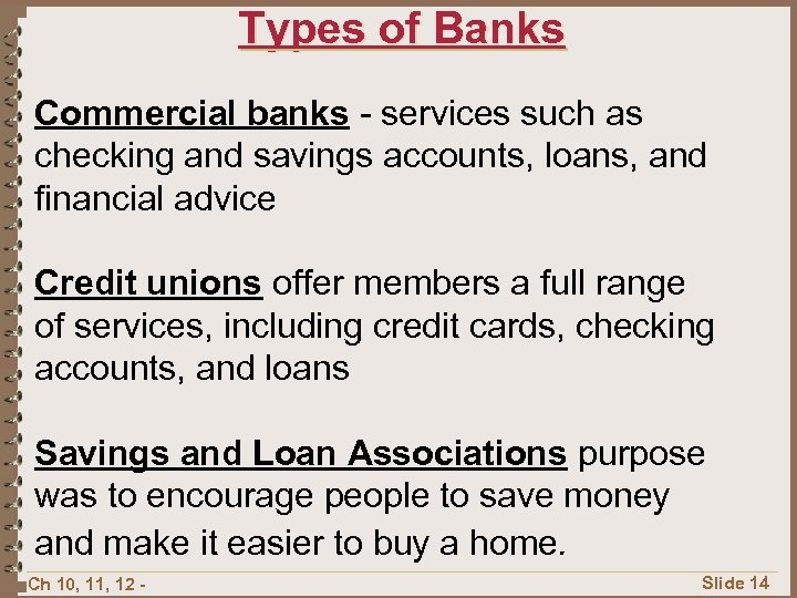 Types of Banks Commercial banks - services such as checking and savings accounts, loans,