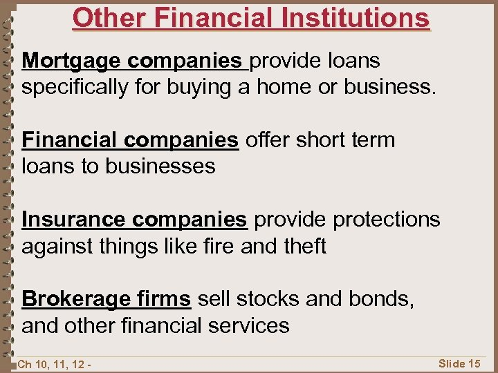 Other Financial Institutions Mortgage companies provide loans specifically for buying a home or business.