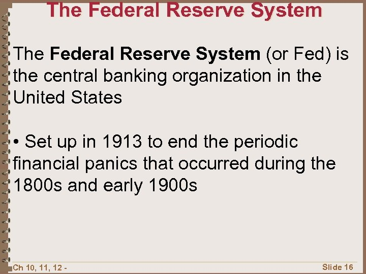 The Federal Reserve System (or Fed) is the central banking organization in the United