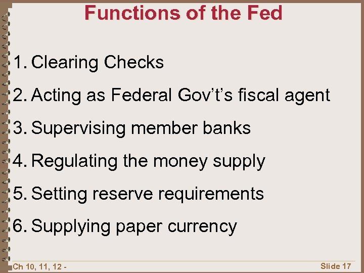 Functions of the Fed 1. Clearing Checks 2. Acting as Federal Gov't's fiscal agent