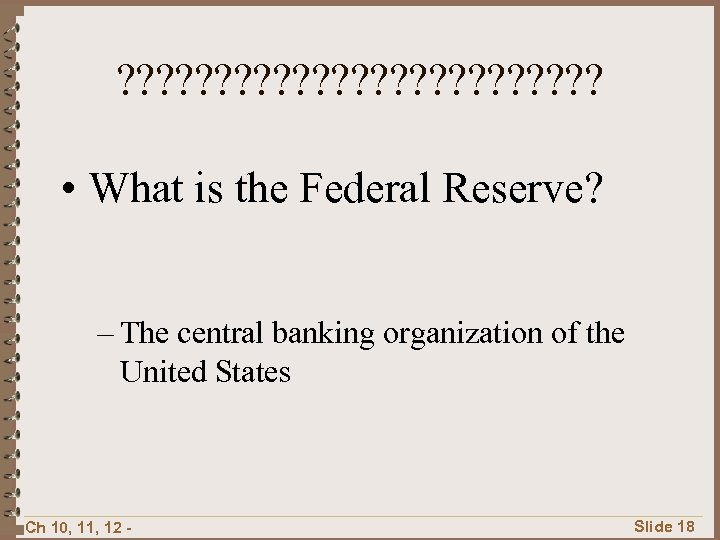 ? ? ? ? ? ? ? • What is the Federal Reserve? –