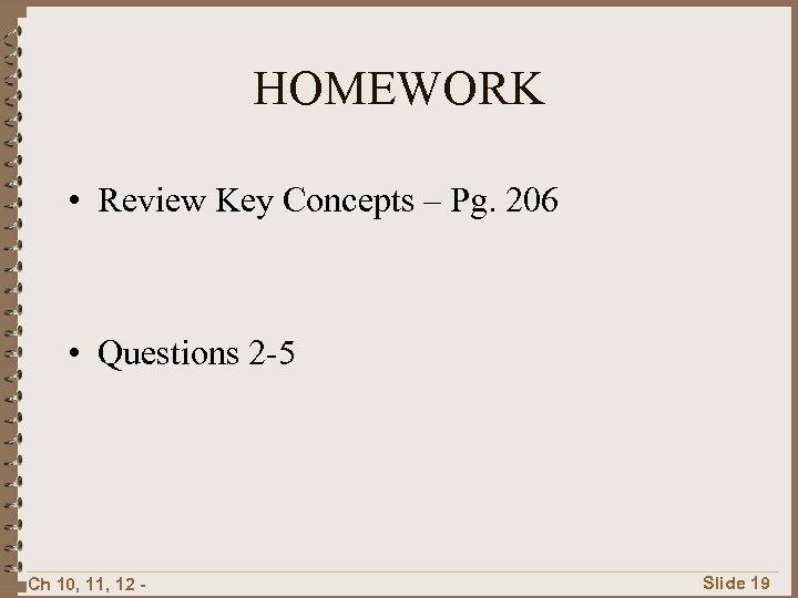 HOMEWORK • Review Key Concepts – Pg. 206 • Questions 2 -5 Ch 10,