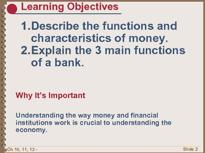 Learning Objectives 1. Describe the functions and characteristics of money. 2. Explain the 3