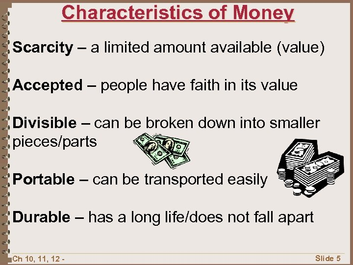Characteristics of Money Scarcity – a limited amount available (value) Accepted – people have