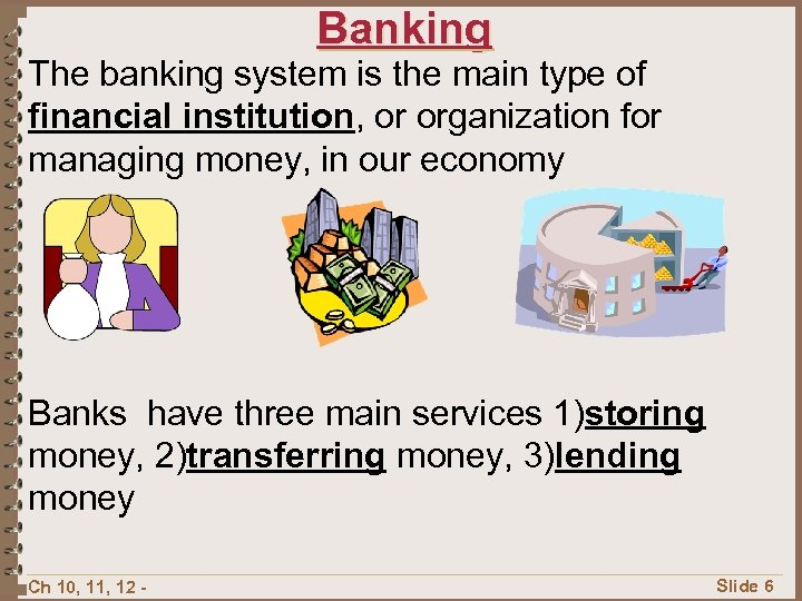 Banking The banking system is the main type of financial institution, or organization for