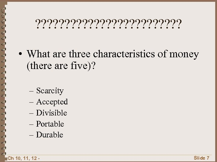 ? ? ? ? ? ? ? • What are three characteristics of money