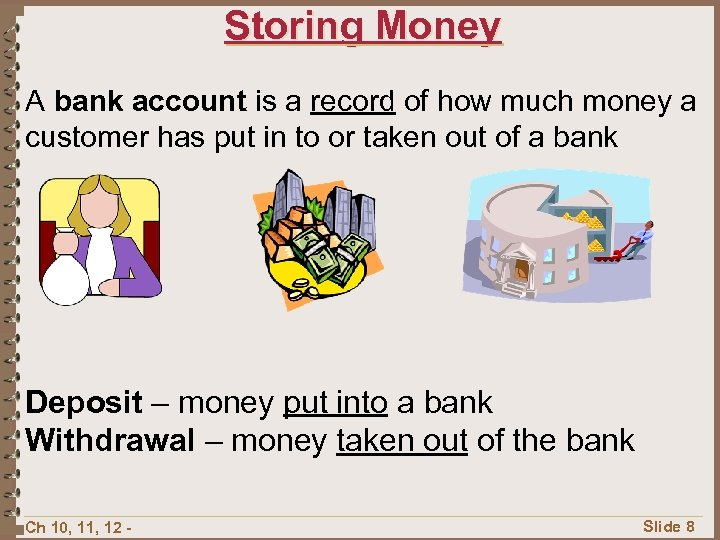 Storing Money A bank account is a record of how much money a customer