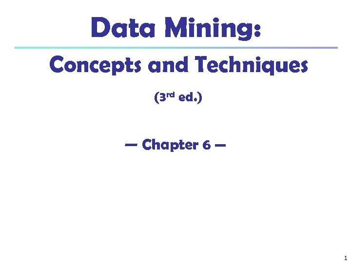Data Mining: Concepts and Techniques (3 rd ed. ) — Chapter 6 — 1