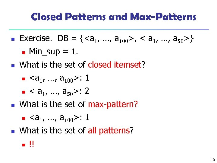 Closed Patterns and Max-Patterns n Exercise. DB = {<a 1, …, a 100>, <