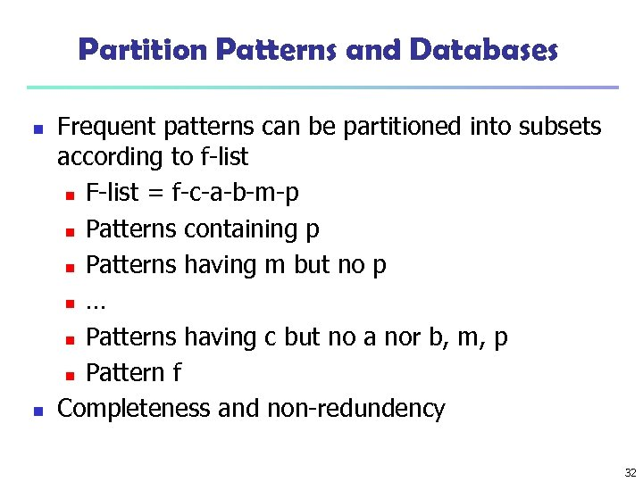 Partition Patterns and Databases n n Frequent patterns can be partitioned into subsets according