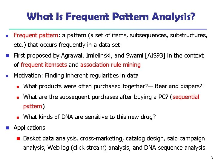 What Is Frequent Pattern Analysis? n Frequent pattern: a pattern (a set of items,