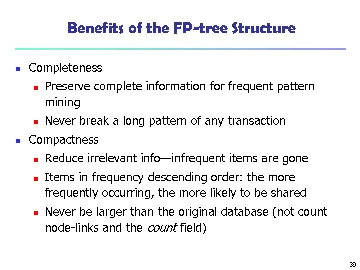 Benefits of the FP-tree Structure n Completeness n n n Preserve complete information for