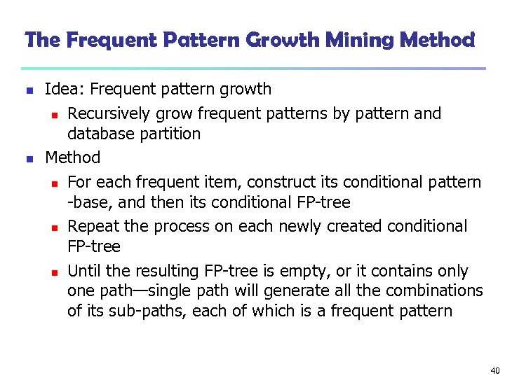 The Frequent Pattern Growth Mining Method n n Idea: Frequent pattern growth n Recursively