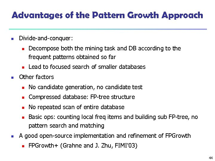 Advantages of the Pattern Growth Approach n Divide-and-conquer: n n n Decompose both the