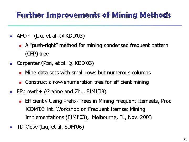 Further Improvements of Mining Methods n AFOPT (Liu, et al. @ KDD' 03) n