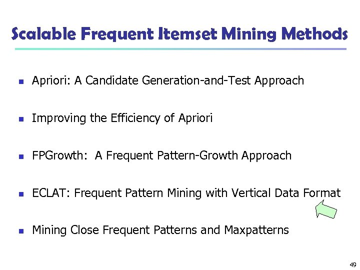 Scalable Frequent Itemset Mining Methods n Apriori: A Candidate Generation-and-Test Approach n Improving the