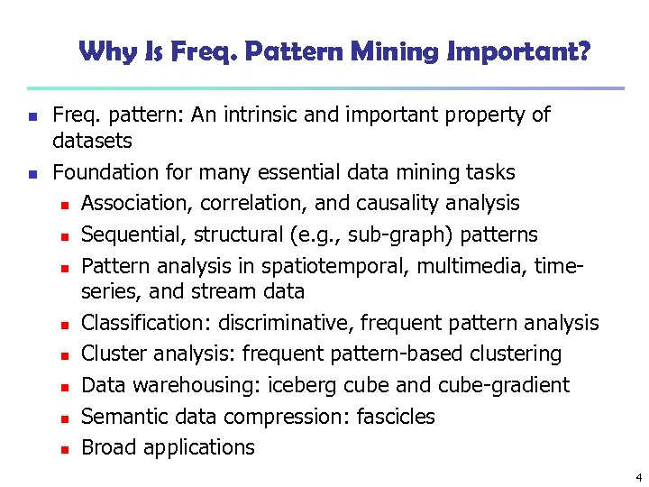 Why Is Freq. Pattern Mining Important? n n Freq. pattern: An intrinsic and important
