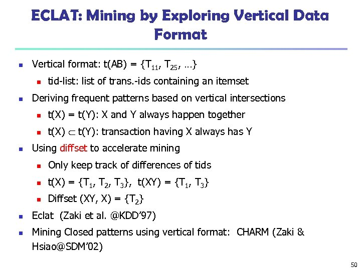 ECLAT: Mining by Exploring Vertical Data Format n Vertical format: t(AB) = {T 11,