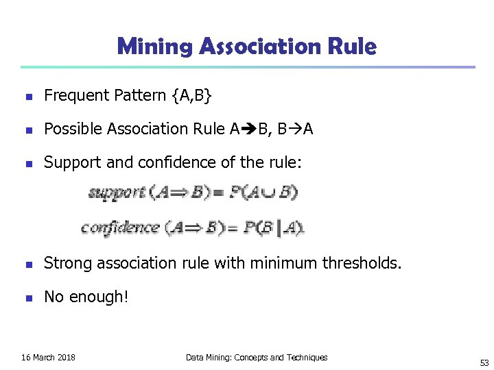 Mining Association Rule n Frequent Pattern {A, B} n Possible Association Rule A B,