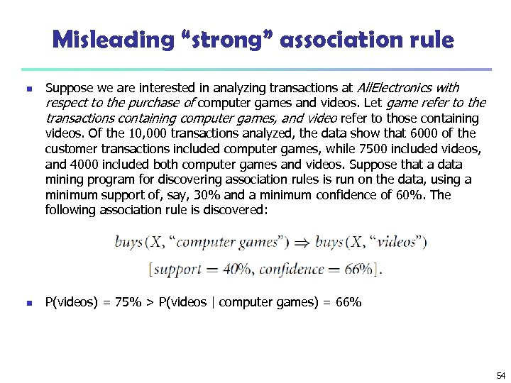 """Misleading """"strong"""" association rule n n Suppose we are interested in analyzing transactions at"""