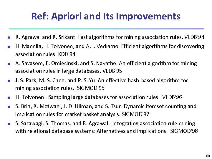 Ref: Apriori and Its Improvements n n n n R. Agrawal and R. Srikant.