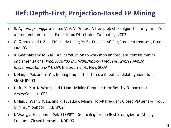Ref: Depth-First, Projection-Based FP Mining n n n n R. Agarwal, C. Aggarwal, and