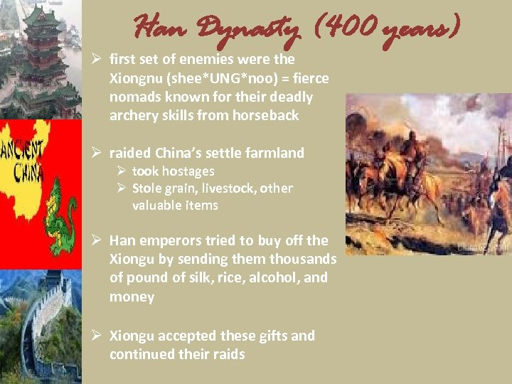 Han Dynasty (400 years) Ø first set of enemies were the Xiongnu (shee*UNG*noo) =
