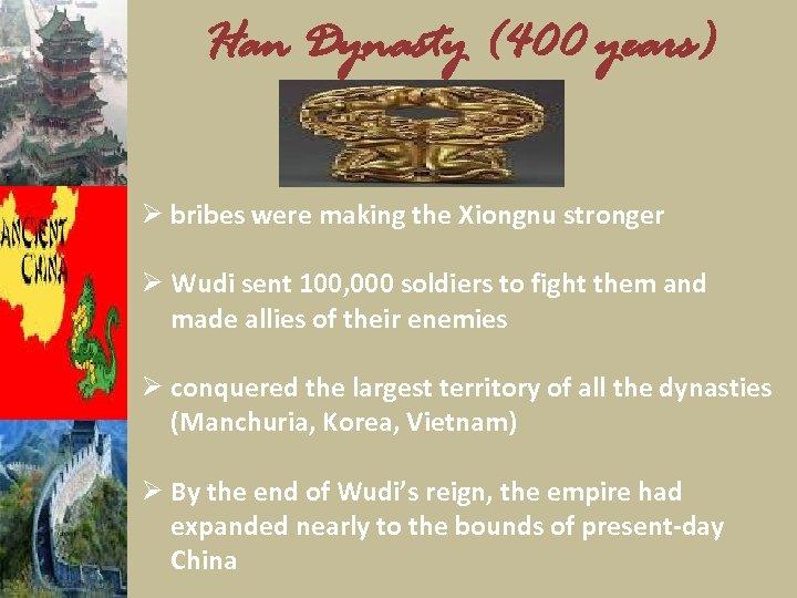 Han Dynasty (400 years) Ø bribes were making the Xiongnu stronger Ø Wudi sent