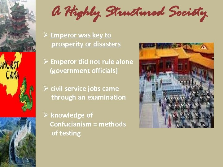 A Highly Structured Society Ø Emperor was key to prosperity or disasters Ø Emperor