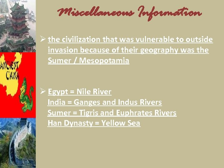 Miscellaneous Information Ø the civilization that was vulnerable to outside invasion because of their