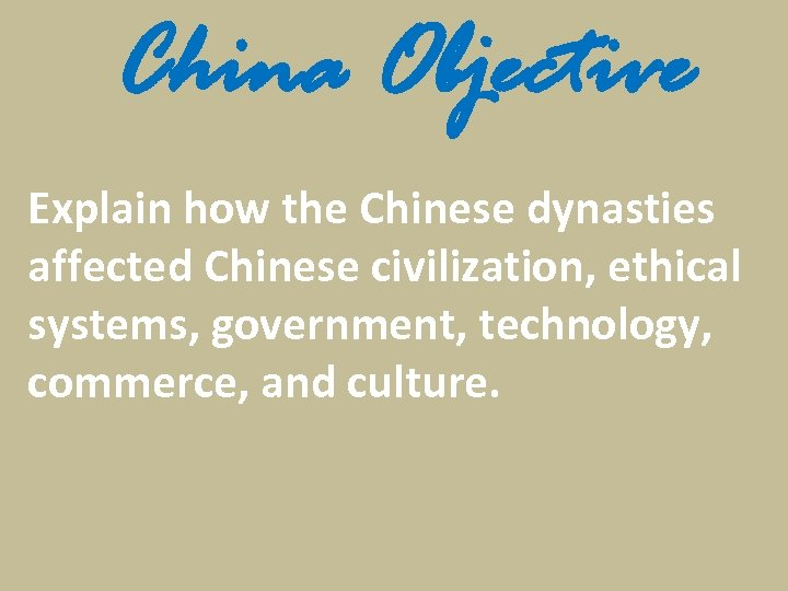 China Objective Explain how the Chinese dynasties affected Chinese civilization, ethical systems, government, technology,