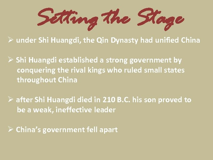 Setting the Stage Ø under Shi Huangdi, the Qin Dynasty had unified China Ø