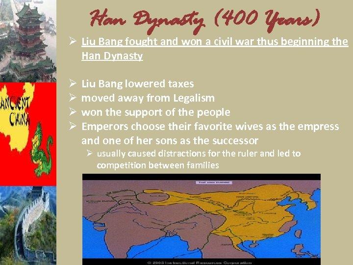 Han Dynasty (400 Years) Ø Liu Bang fought and won a civil war thus