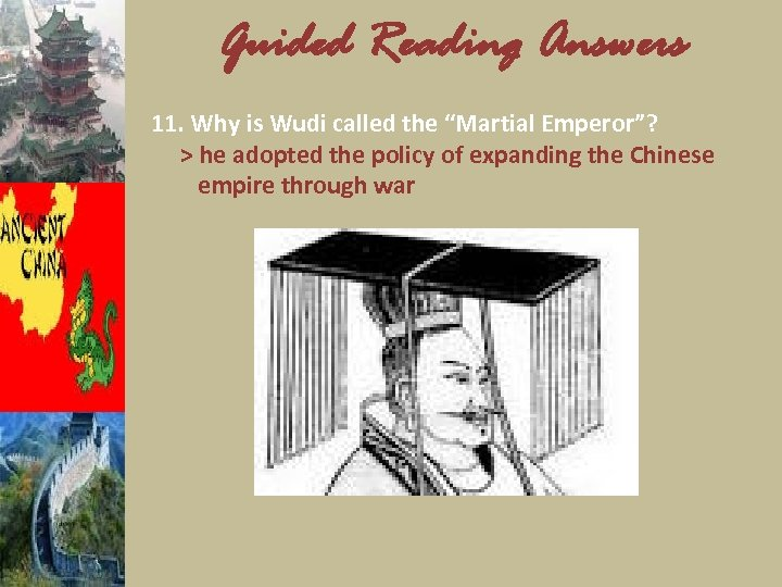 "Guided Reading Answers 11. Why is Wudi called the ""Martial Emperor""? > he adopted"