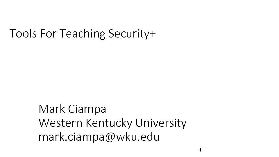 Tools For Teaching Security+ Mark Ciampa Western Kentucky University mark. ciampa@wku. edu 1