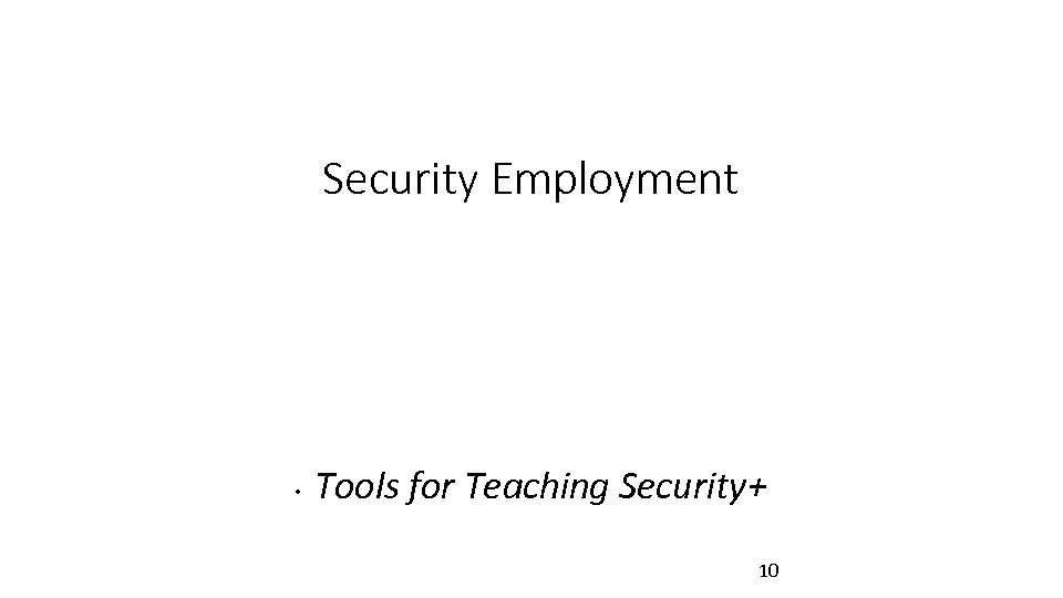 Security Employment • Tools for Teaching Security+ 10